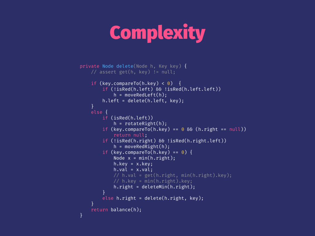 Complexity private Node delete(Node h, Key key)...