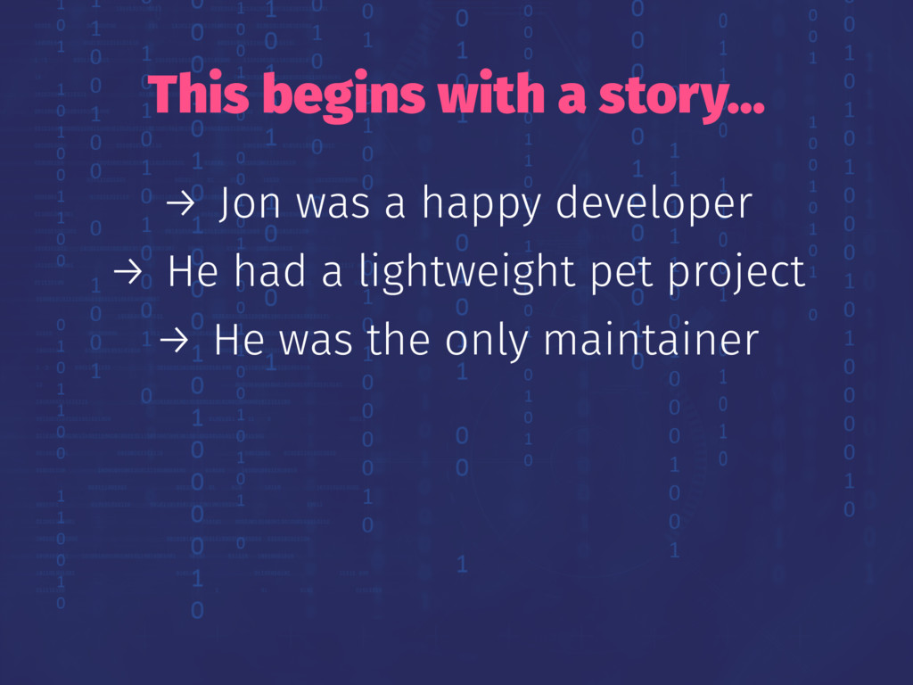 This begins with a story... → Jon was a happy d...