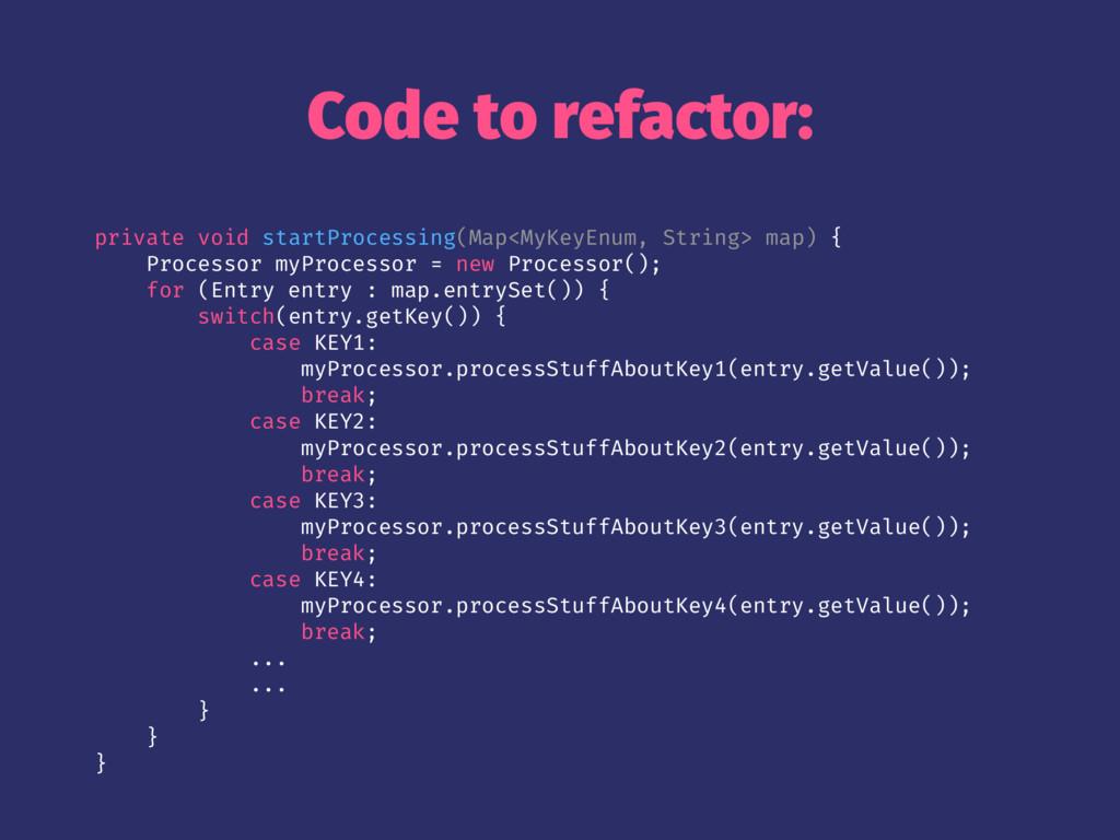 Code to refactor: private void startProcessing(...