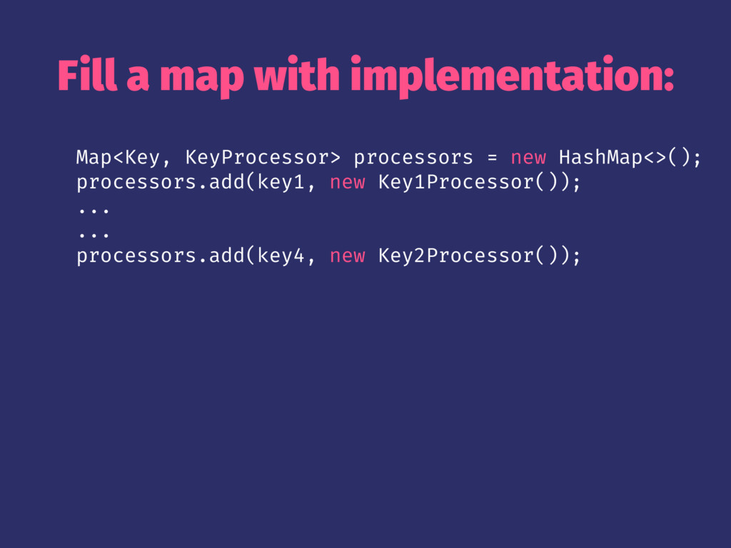 Fill a map with implementation: Map<Key, KeyPro...