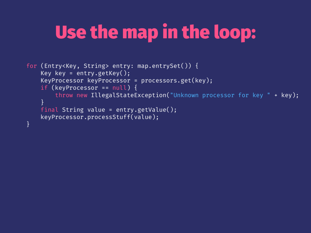 Use the map in the loop: for (Entry<Key, String...