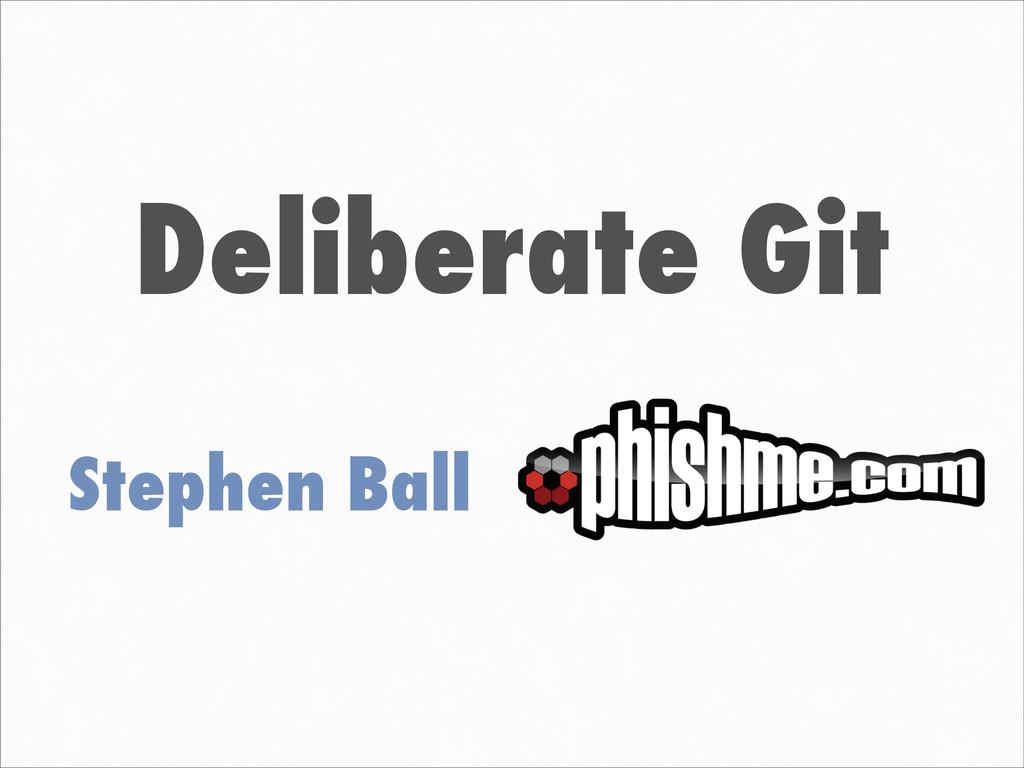 Deliberate Git Stephen Ball
