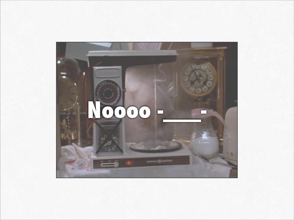 Noooo -___-