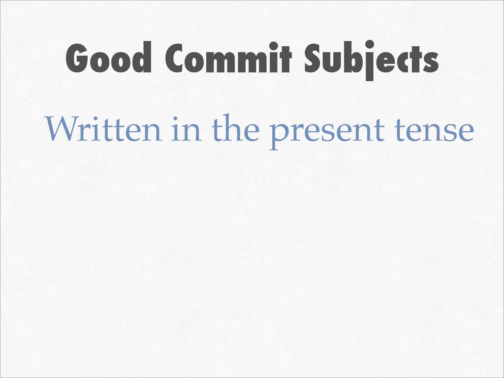 Good Commit Subjects Written in the present ten...