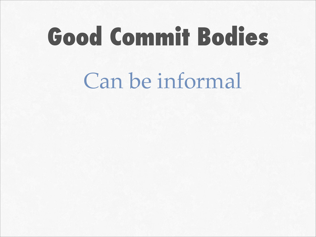 Good Commit Bodies Can be informal