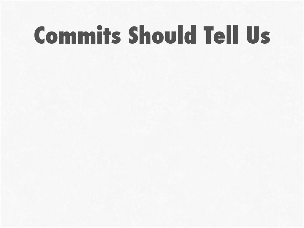 Commits Should Tell Us