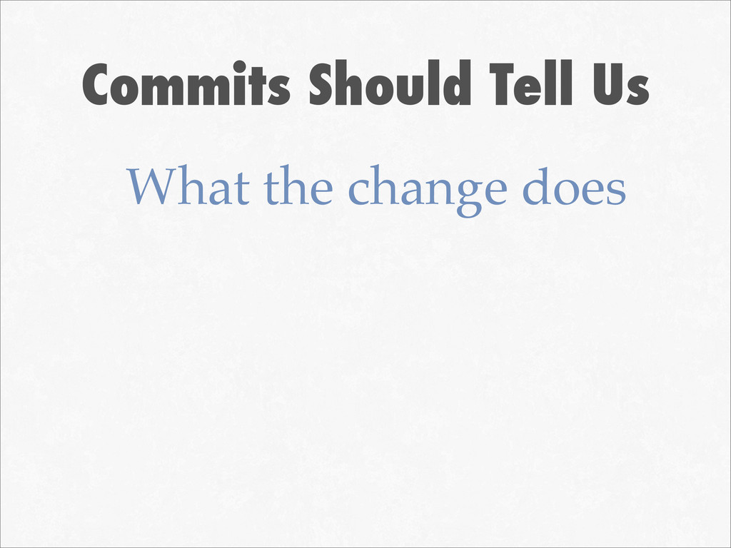 Commits Should Tell Us What the change does