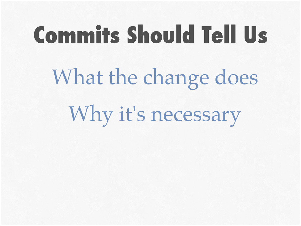 Commits Should Tell Us What the change does Why...