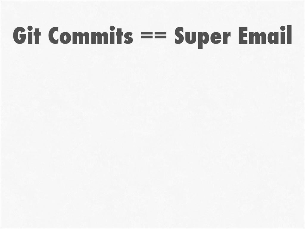 Git Commits == Super Email