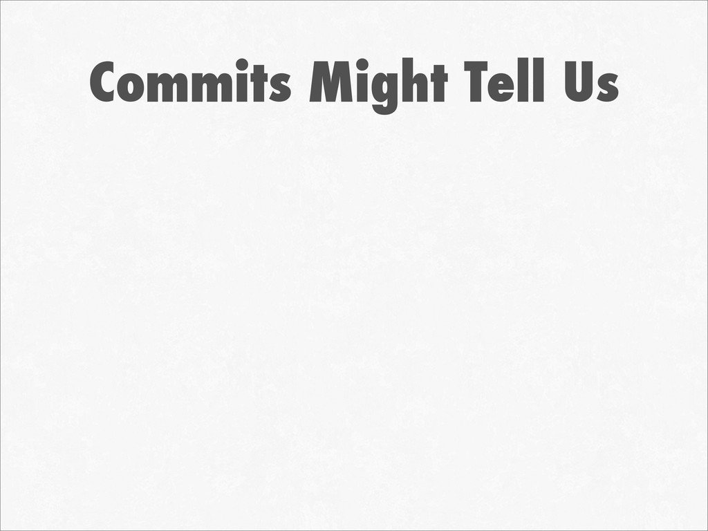 Commits Might Tell Us