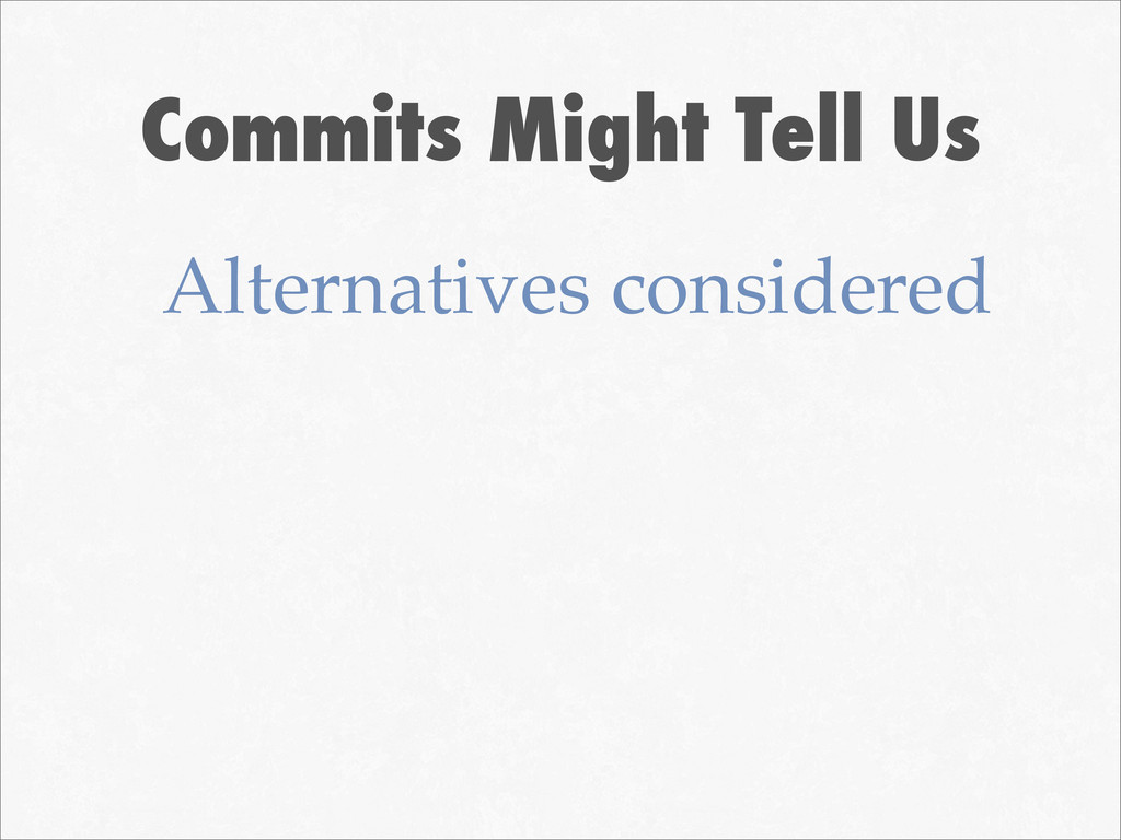 Commits Might Tell Us Alternatives considered