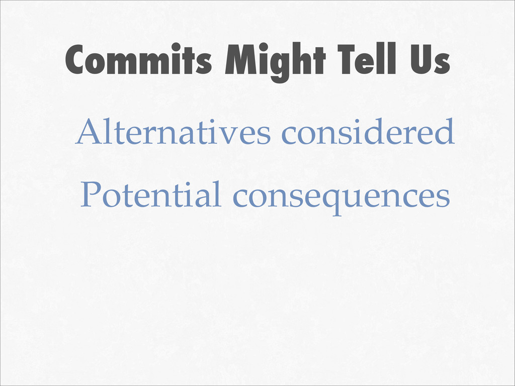 Commits Might Tell Us Alternatives considered P...