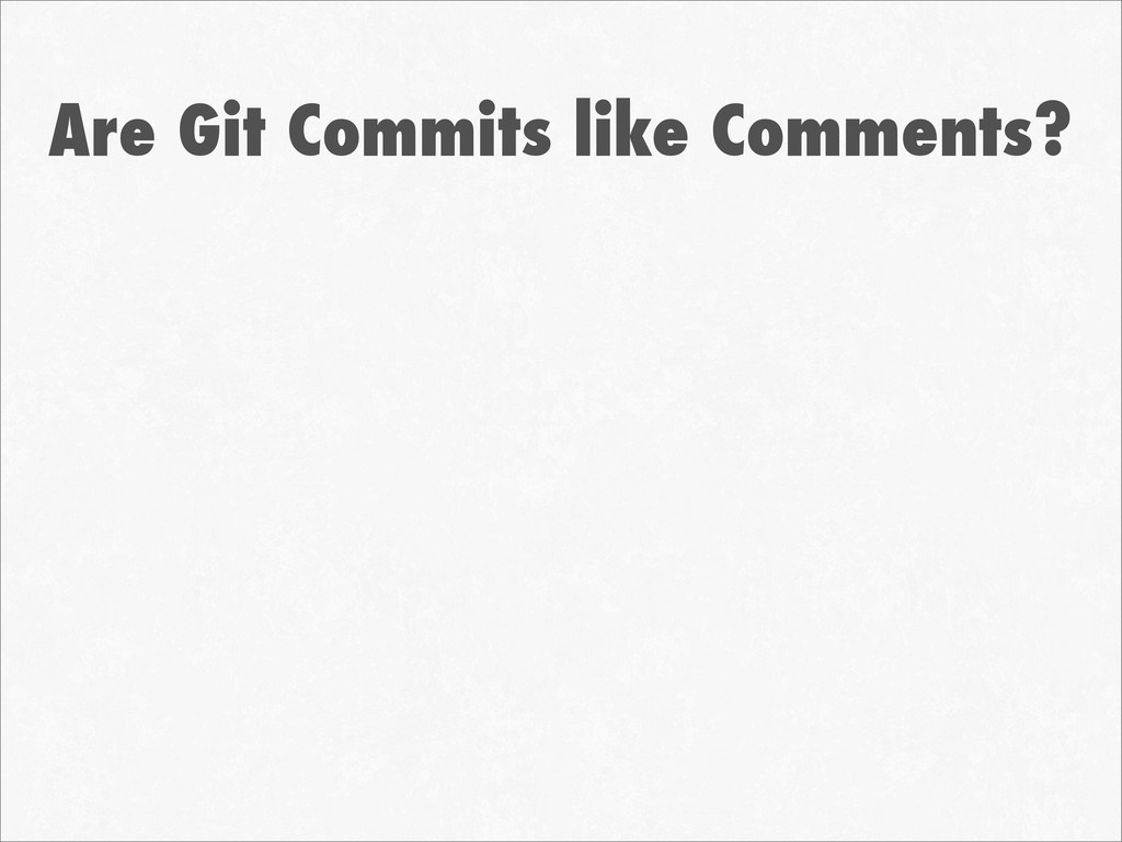 Are Git Commits like Comments?
