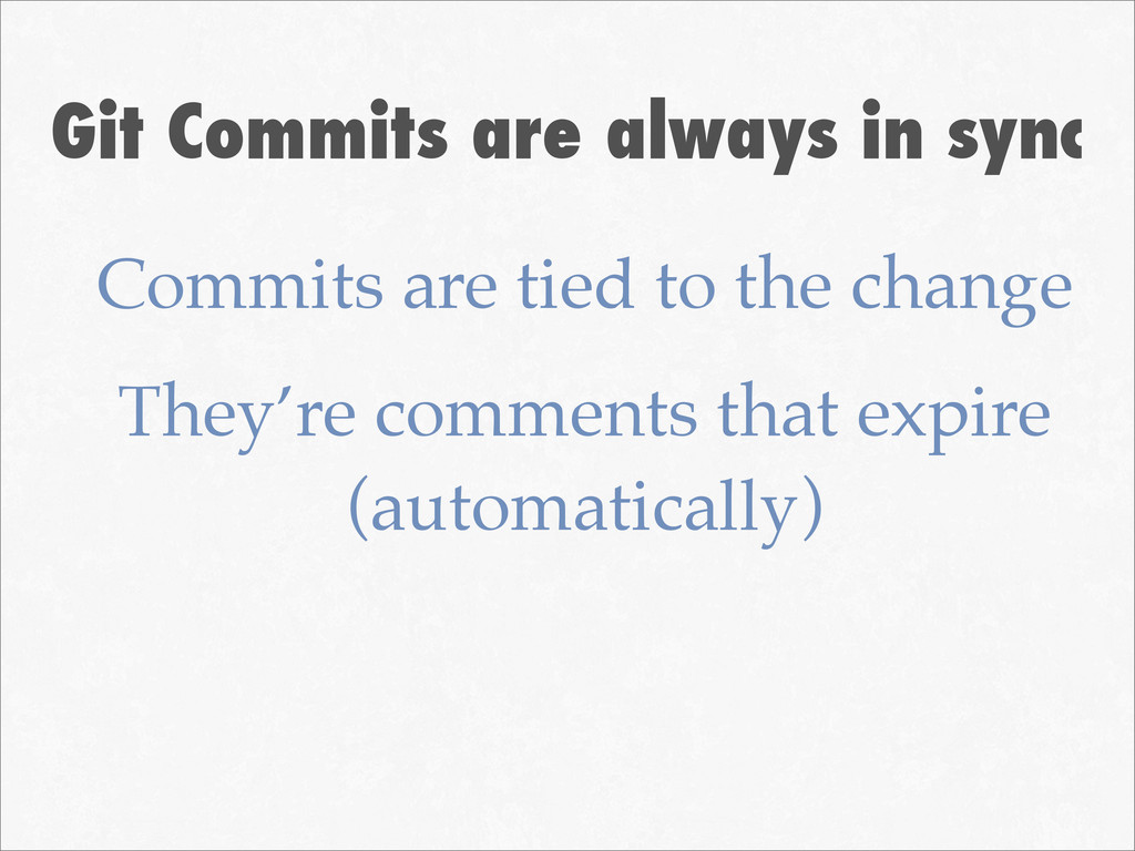 Git Commits are always in sync Commits are tied...