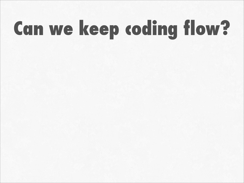 Can we keep coding flow?