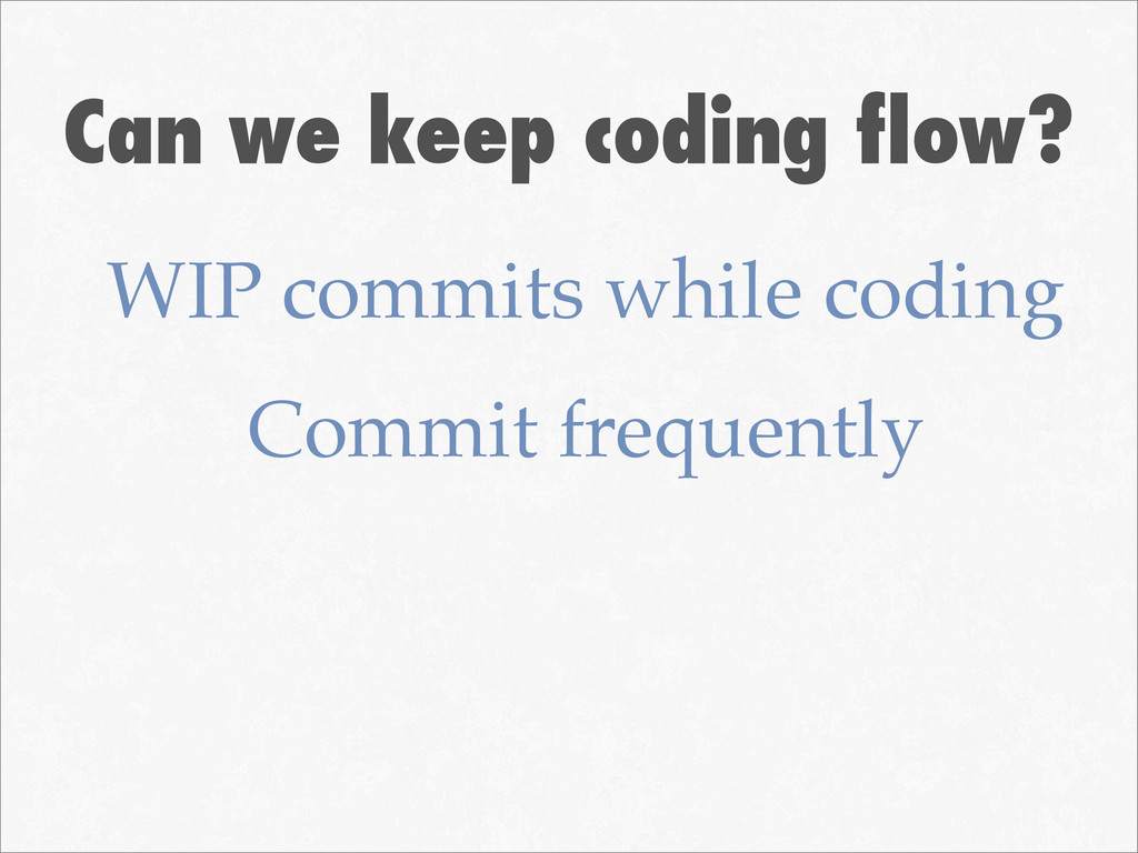 Can we keep coding flow? WIP commits while codi...