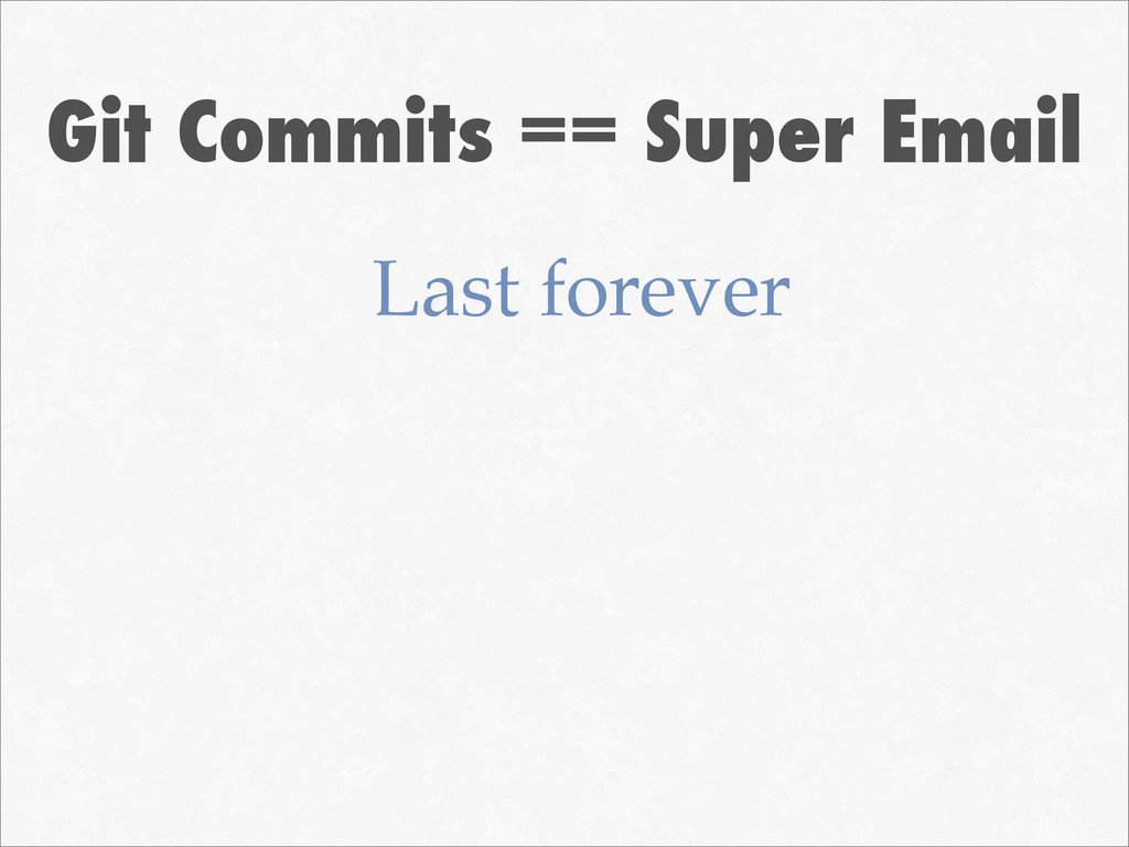 Git Commits == Super Email Last forever
