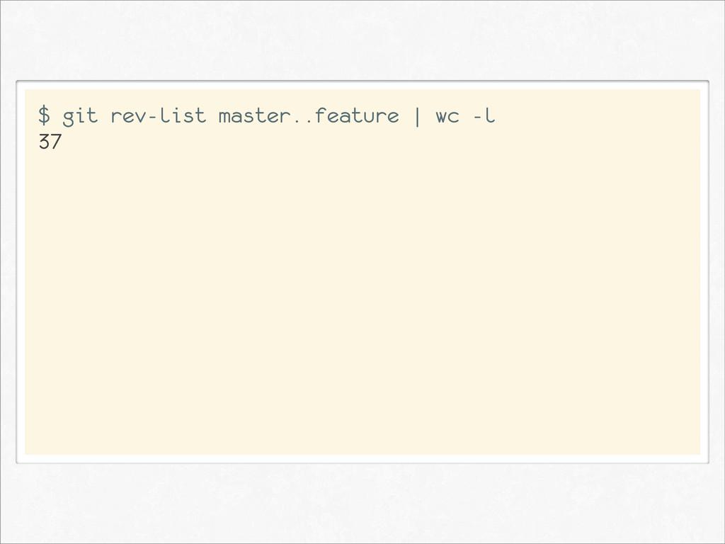 $ git rev-list master..feature | wc -l 37