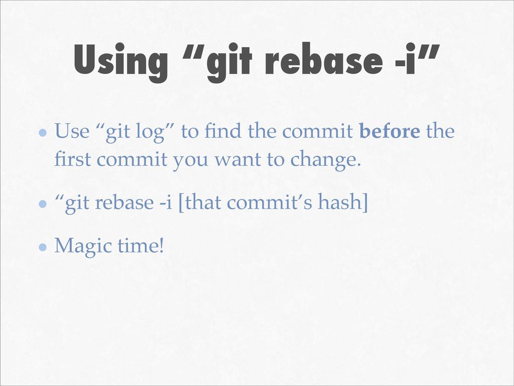 "Using ""git rebase -i"" Use ""git log"" to find the ..."