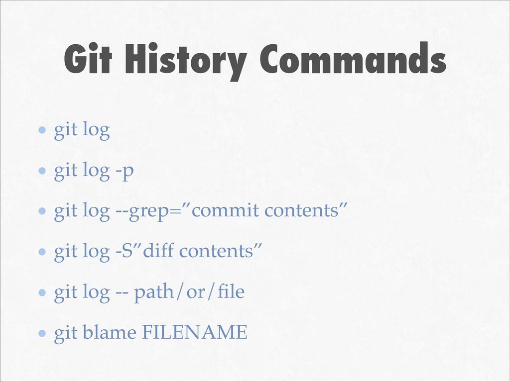 Git History Commands git log git log -p git log...