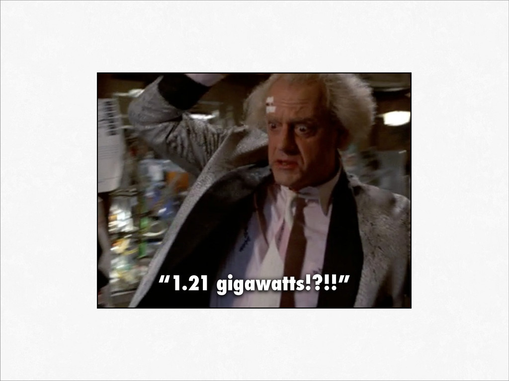"""1.21 gigawatts!?!!"""