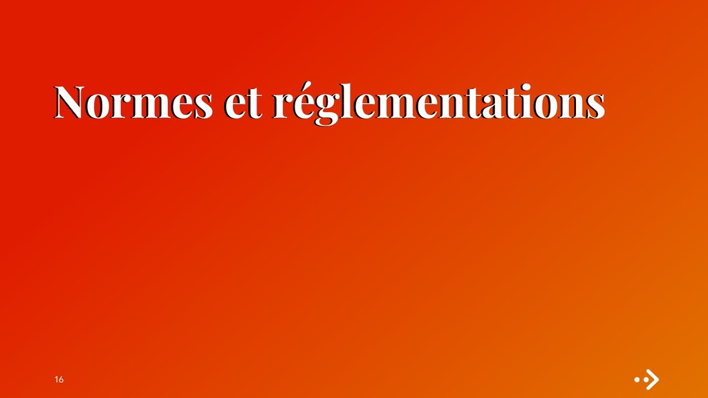 Normes et réglementations 16