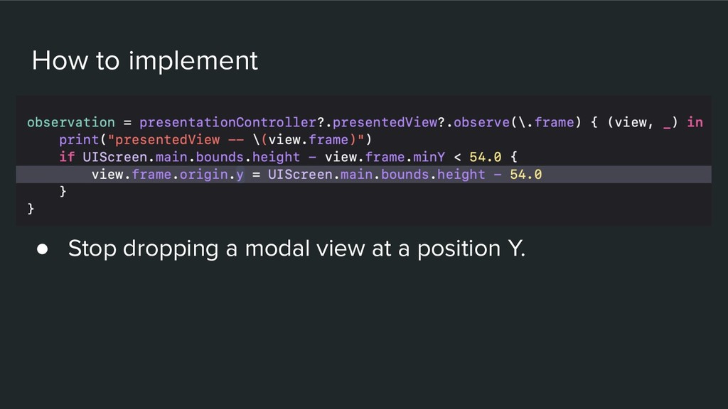 How to implement ● Stop dropping a modal view a...