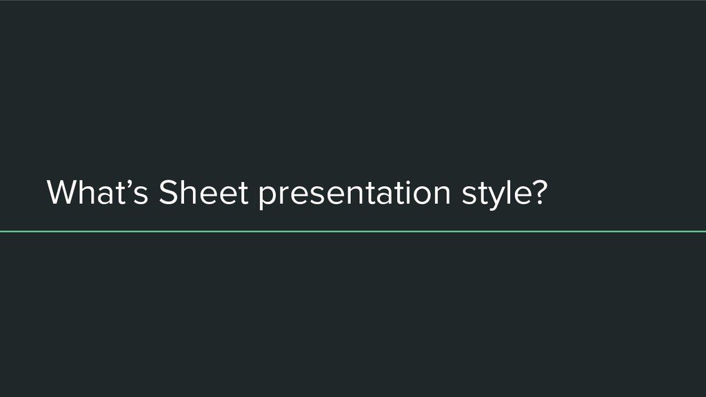 What's Sheet presentation style?