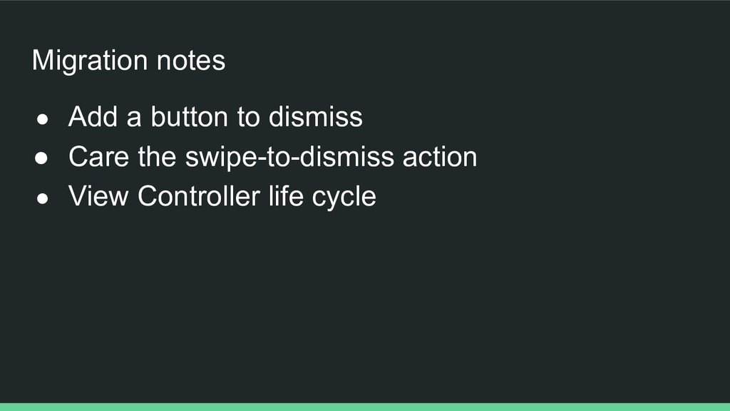 Migration notes ● Add a button to dismiss ● Car...