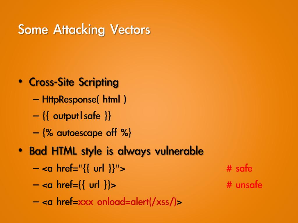 Some Attacking Vectors • Cross-Site Script...