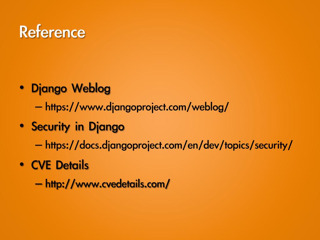 Reference • Django Weblog –https://www.dja...