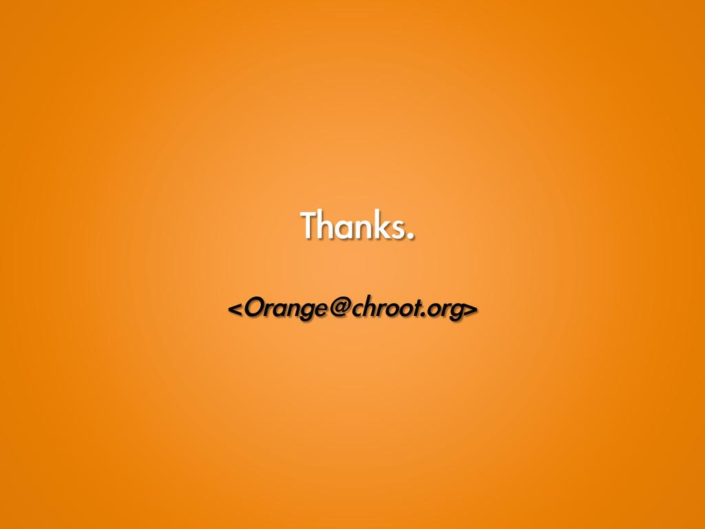 Thanks. <Orange@chroot.org>