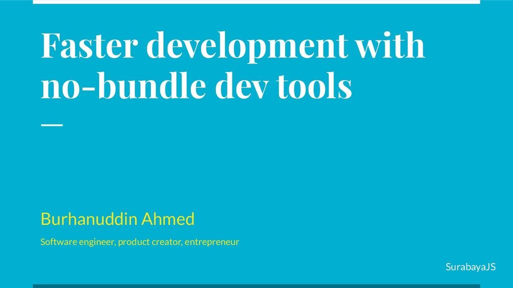 Faster development with no-bundle dev tools Bur...