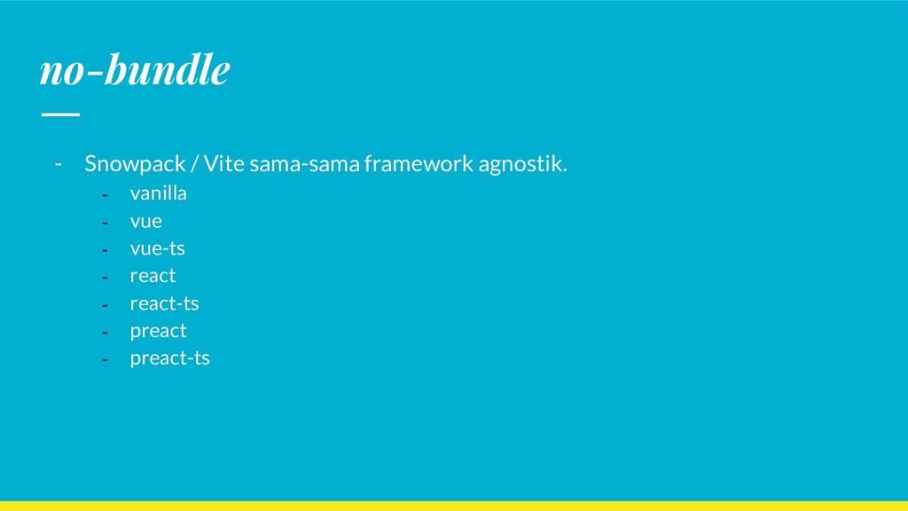 no-bundle - Snowpack / Vite sama-sama framework...