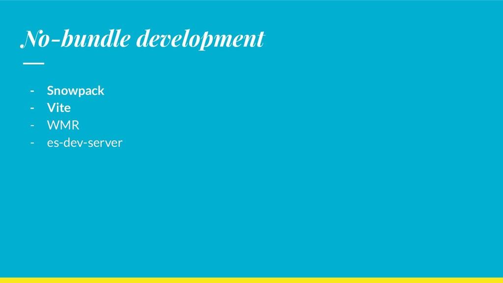 No-bundle development - Snowpack - Vite - WMR -...