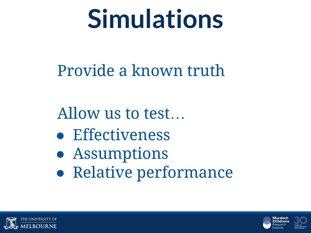 Simulations Provide a known truth Allow us to t...