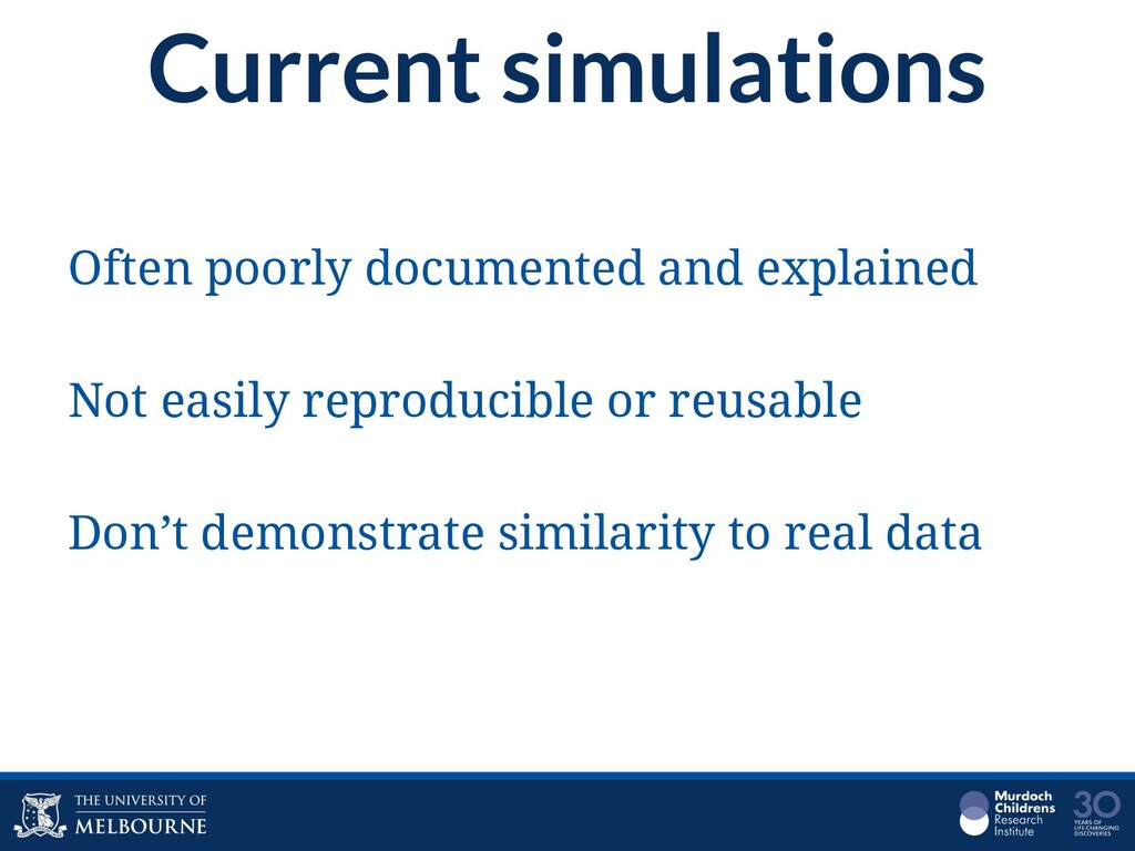 Current simulations Often poorly documented and...