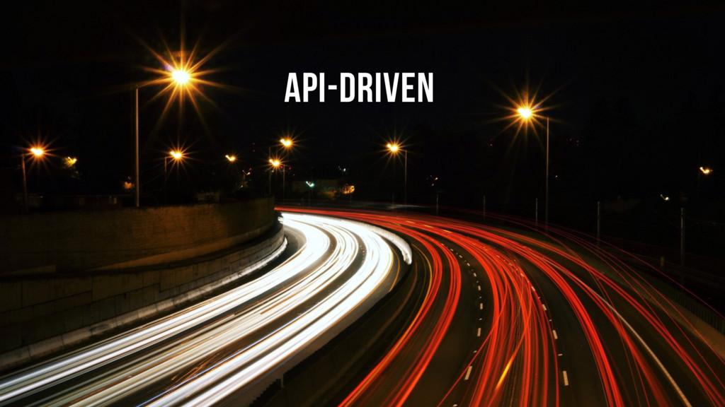 API-DRIVEN