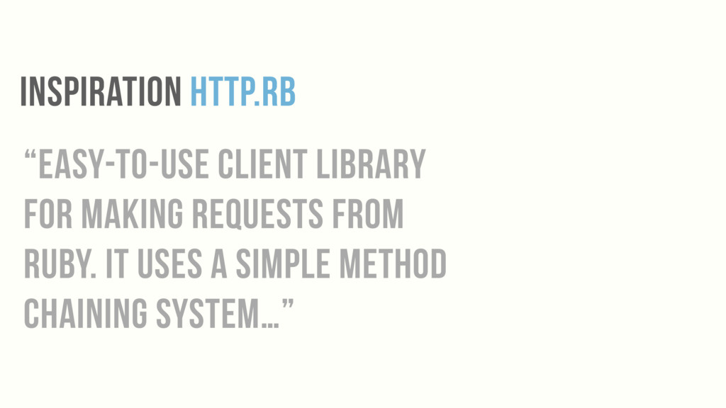 """INSPIRATION HTTP.rb """"easy-to-use client library..."""