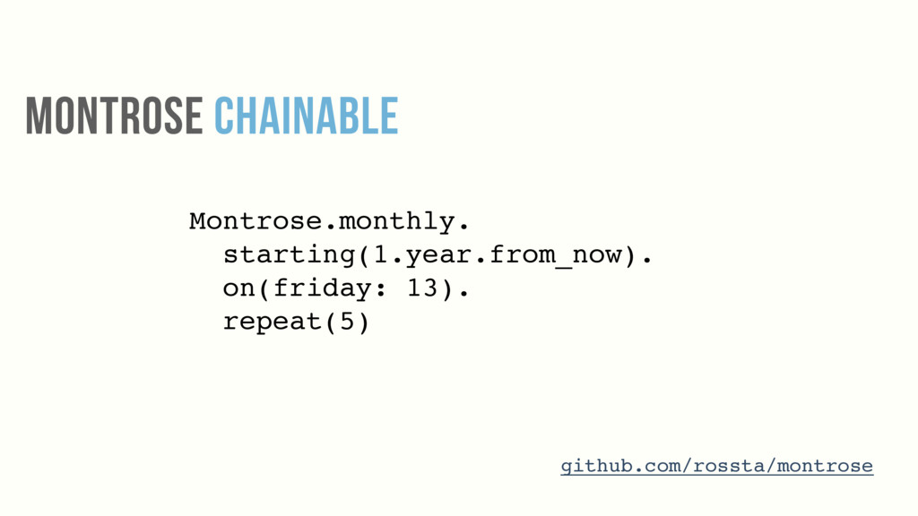Montrose.monthly. starting(1.year.from_now). on...