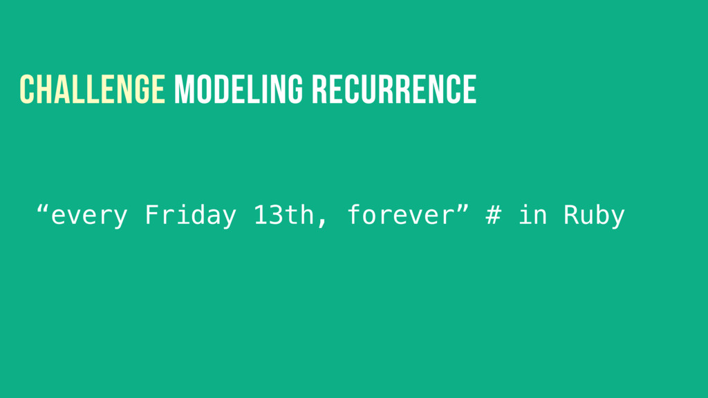 """CHALLENGE MODELING RECURRENCE """"every Friday 13t..."""