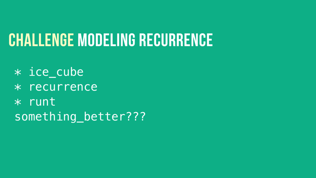 CHALLENGE MODELING RECURRENCE * ice_cube * recu...