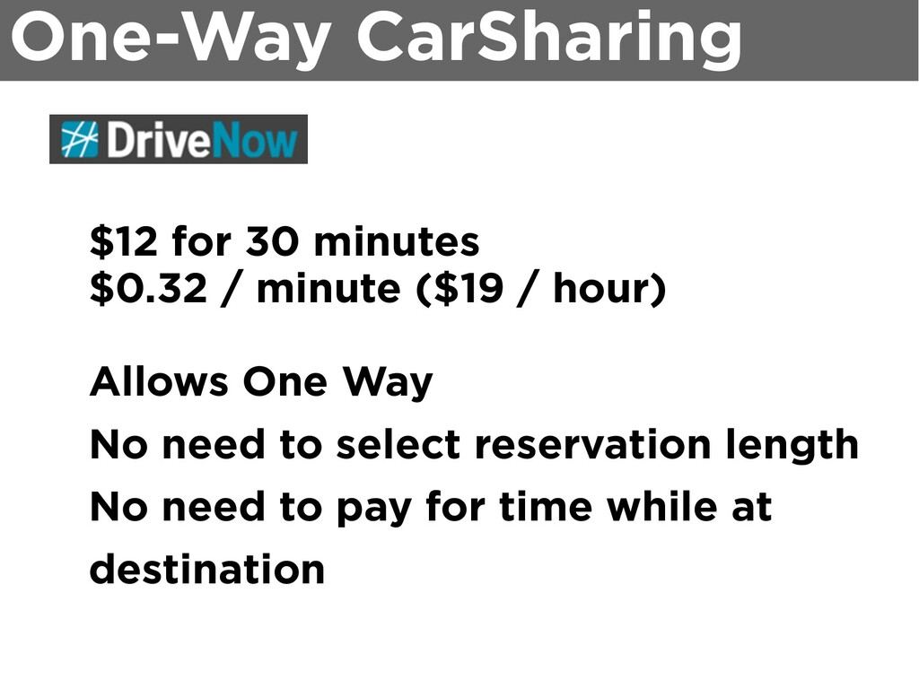 One-Way CarSharing $12 for 30 minutes $0.32 / m...