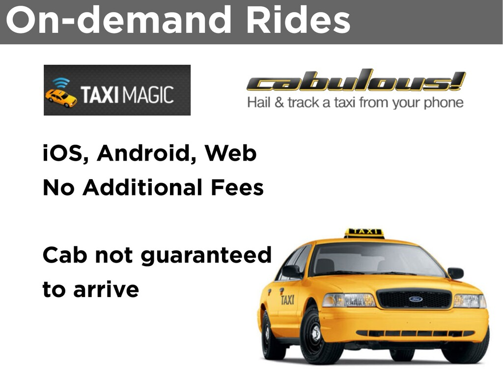 On-demand Rides iOS, Android, Web No Additional...