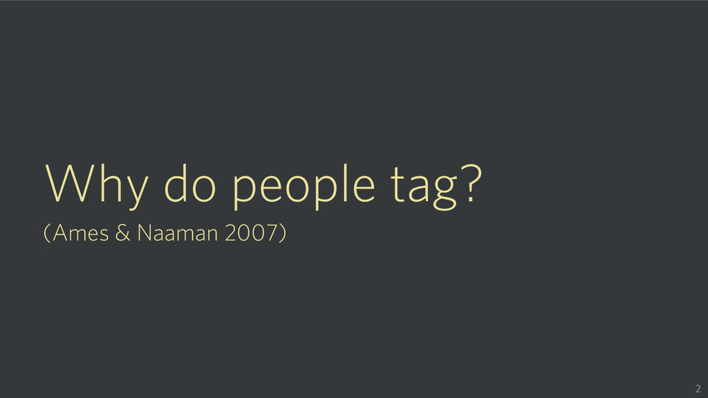 Why do people tag? (Ames & Naaman 2007) 2