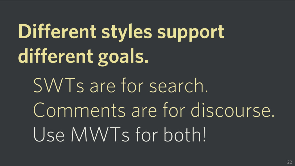 Different styles support different goals. SWTs ...