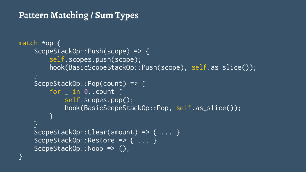 Pattern Matching / Sum Types match *op { ScopeS...