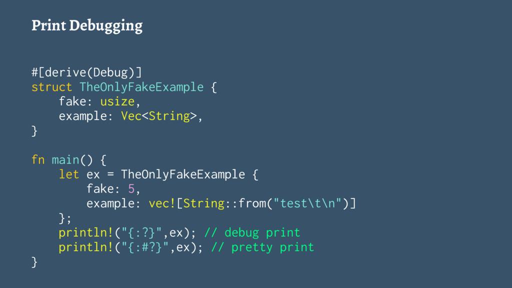 Print Debugging #[derive(Debug)] struct TheOnly...