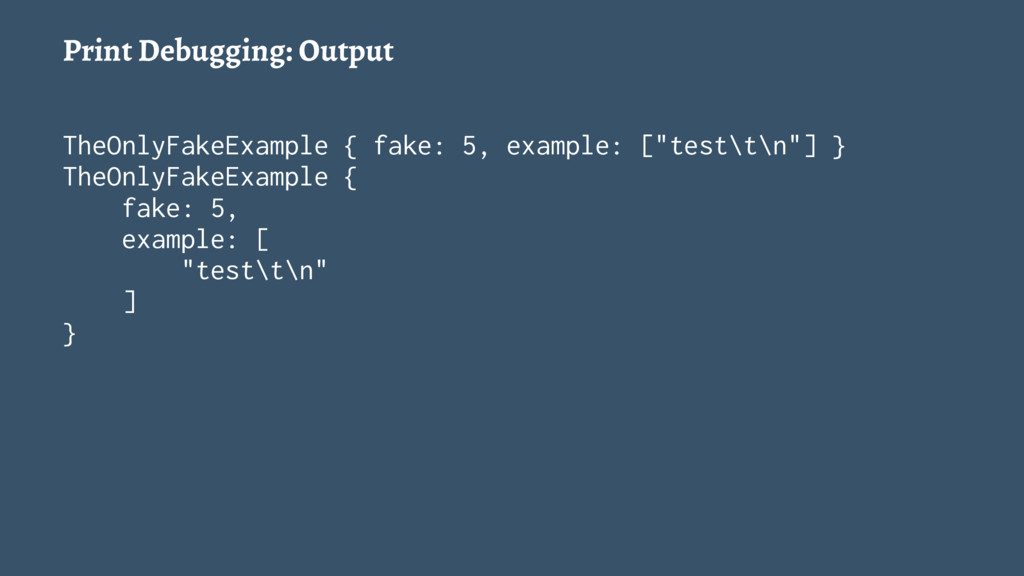 Print Debugging: Output TheOnlyFakeExample { fa...