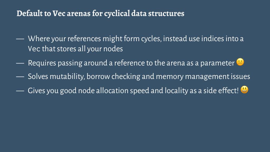 Default to Vec arenas for cyclical data structu...